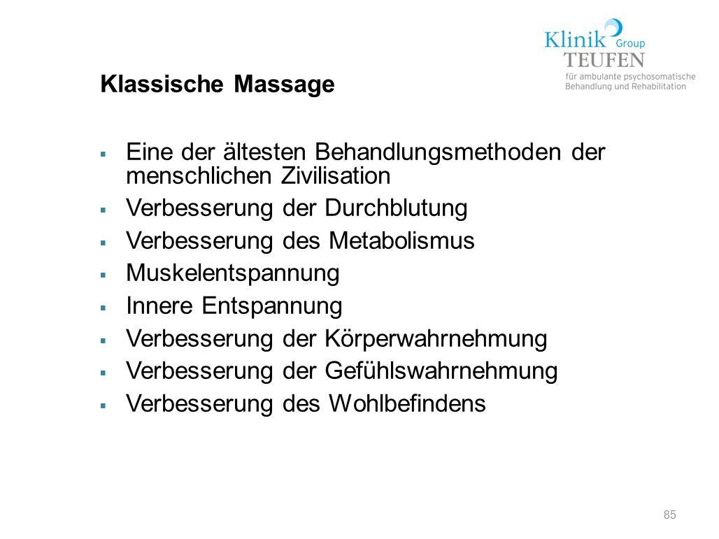 85 Klassische Massage  Eine der ältesten Behandlungsmethoden der menschlichen Zivilisation  Verbesserung der Durchblutung  Verbesserung des Metabol
