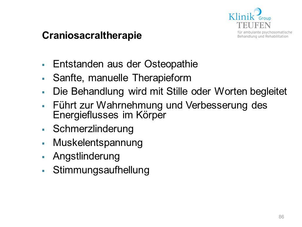 86 Craniosacraltherapie  Entstanden aus der Osteopathie  Sanfte, manuelle Therapieform  Die Behandlung wird mit Stille oder Worten begleitet  Führ