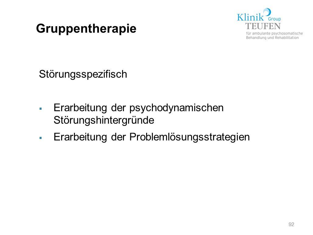 92 Gruppentherapie Störungsspezifisch  Erarbeitung der psychodynamischen Störungshintergründe  Erarbeitung der Problemlösungsstrategien