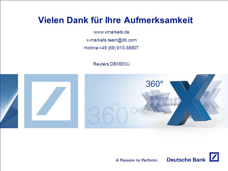 Vielen Dank für Ihre Aufmerksamkeit www.xmarkets.de x-markets.team@db.com Hotline +49 (69) 910-38807 Reuters DBMENU