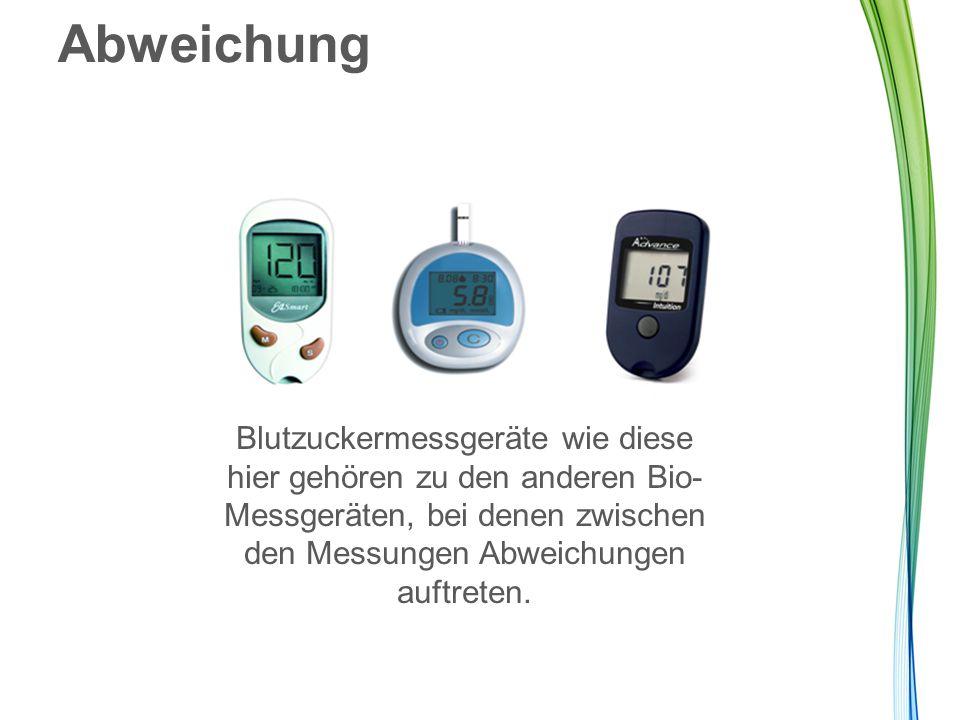Abweichung Blutzuckermessgeräte wie diese hier gehören zu den anderen Bio- Messgeräten, bei denen zwischen den Messungen Abweichungen auftreten.