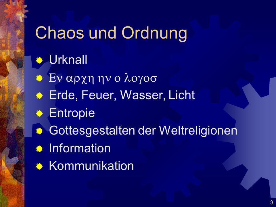 3 Chaos und Ordnung  Urknall    Erde, Feuer, Wasser, Licht  Entropie  Gottesgestalten der Weltreligionen  Information  Kommunika