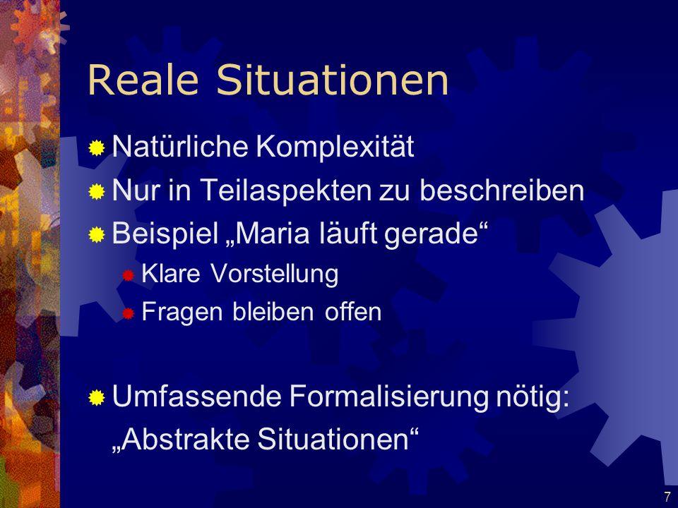 """7 Reale Situationen  Natürliche Komplexität  Nur in Teilaspekten zu beschreiben  Beispiel """"Maria läuft gerade""""  Klare Vorstellung  Fragen bleiben"""