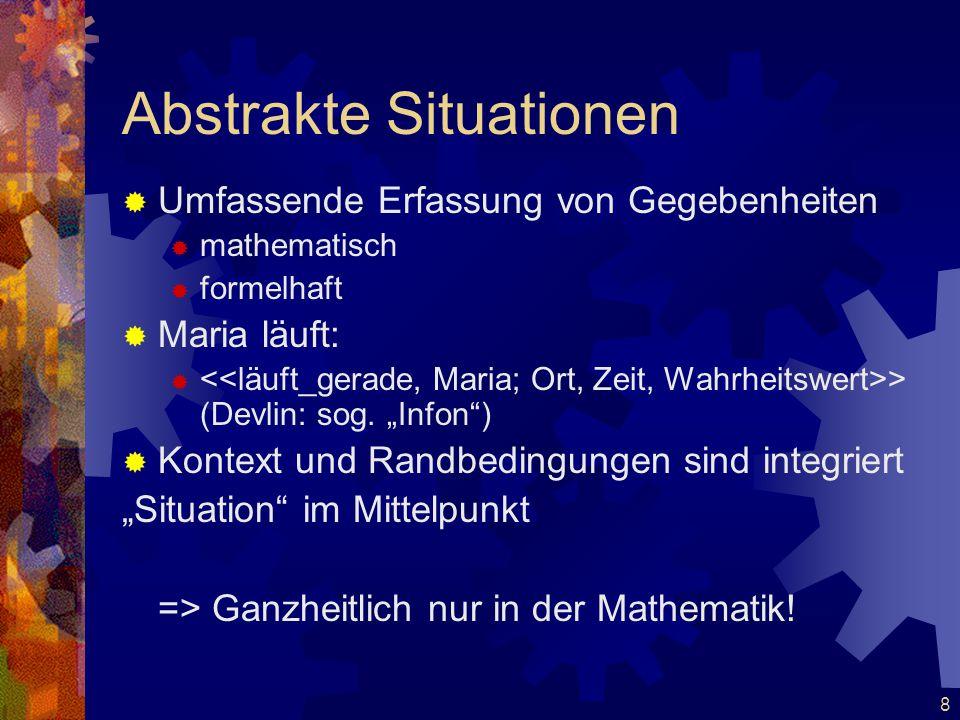 """8 Abstrakte Situationen  Umfassende Erfassung von Gegebenheiten  mathematisch  formelhaft  Maria läuft:  > (Devlin: sog. """"Infon"""")  Kontext und R"""