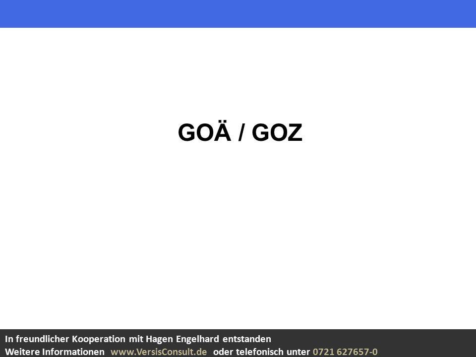 GOÄ / GOZ In freundlicher Kooperation mit Hagen Engelhard entstanden Weitere Informationen www.VersisConsult.de oder telefonisch unter 0721 627657-0