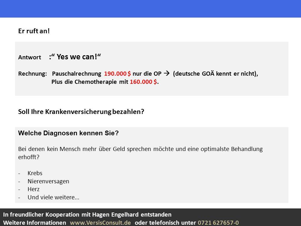 Antwort : Yes we can! Rechnung: Pauschalrechnung 190.000 $ nur die OP  (deutsche GOÄ kennt er nicht), Plus die Chemotherapie mit 160.000 $.