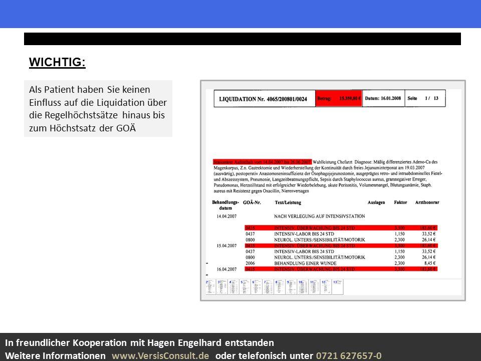 WICHTIG: In freundlicher Kooperation mit Hagen Engelhard entstanden Weitere Informationen www.VersisConsult.de oder telefonisch unter 0721 627657-0 Als Patient haben Sie keinen Einfluss auf die Liquidation über die Regelhöchstsätze hinaus bis zum Höchstsatz der GOÄ