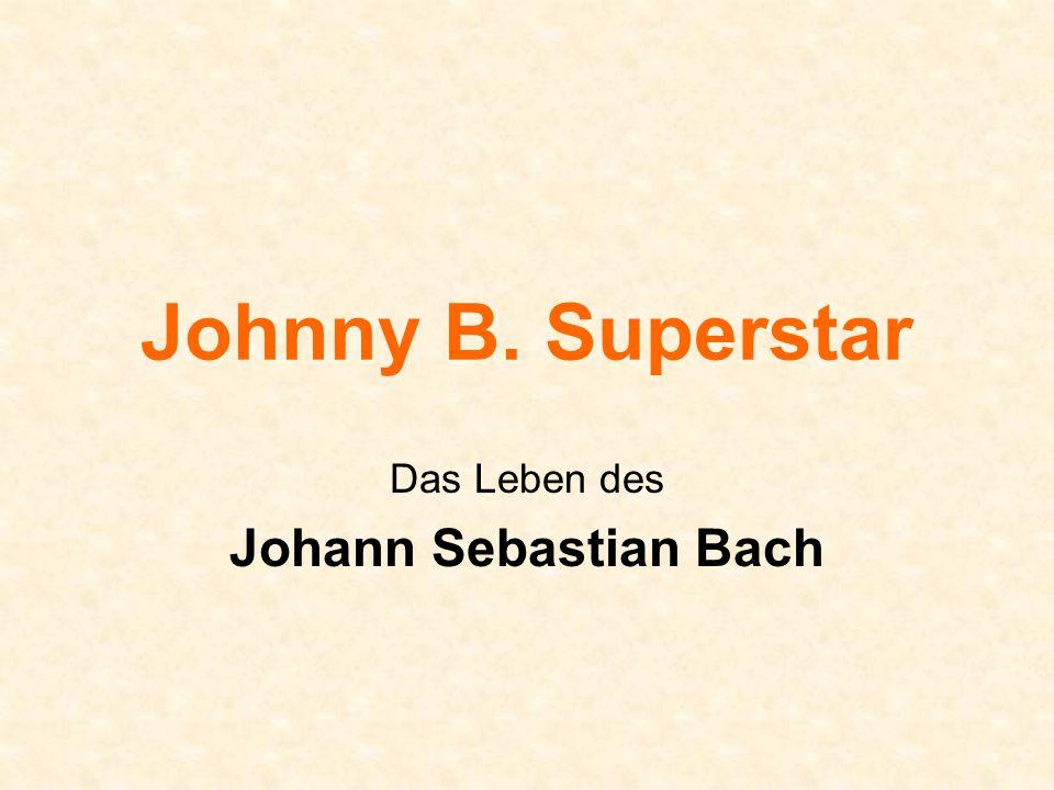 Johnny B. Superstar Das Leben des Johann Sebastian Bach