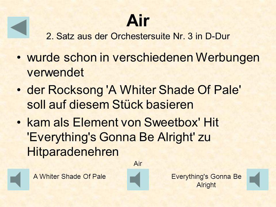 Air 2. Satz aus der Orchestersuite Nr. 3 in D-Dur wurde schon in verschiedenen Werbungen verwendet der Rocksong 'A Whiter Shade Of Pale' soll auf dies