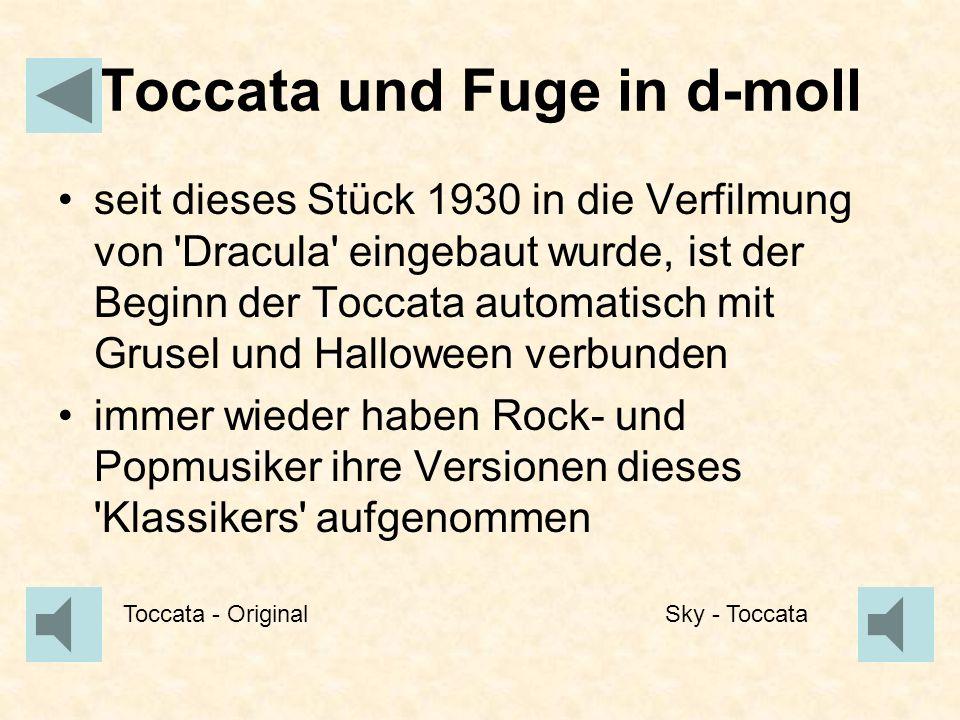 Toccata und Fuge in d-moll seit dieses Stück 1930 in die Verfilmung von 'Dracula' eingebaut wurde, ist der Beginn der Toccata automatisch mit Grusel u