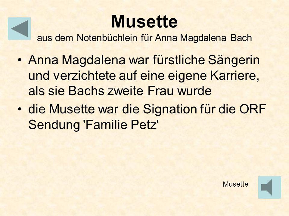 Musette aus dem Notenbüchlein für Anna Magdalena Bach Anna Magdalena war fürstliche Sängerin und verzichtete auf eine eigene Karriere, als sie Bachs z