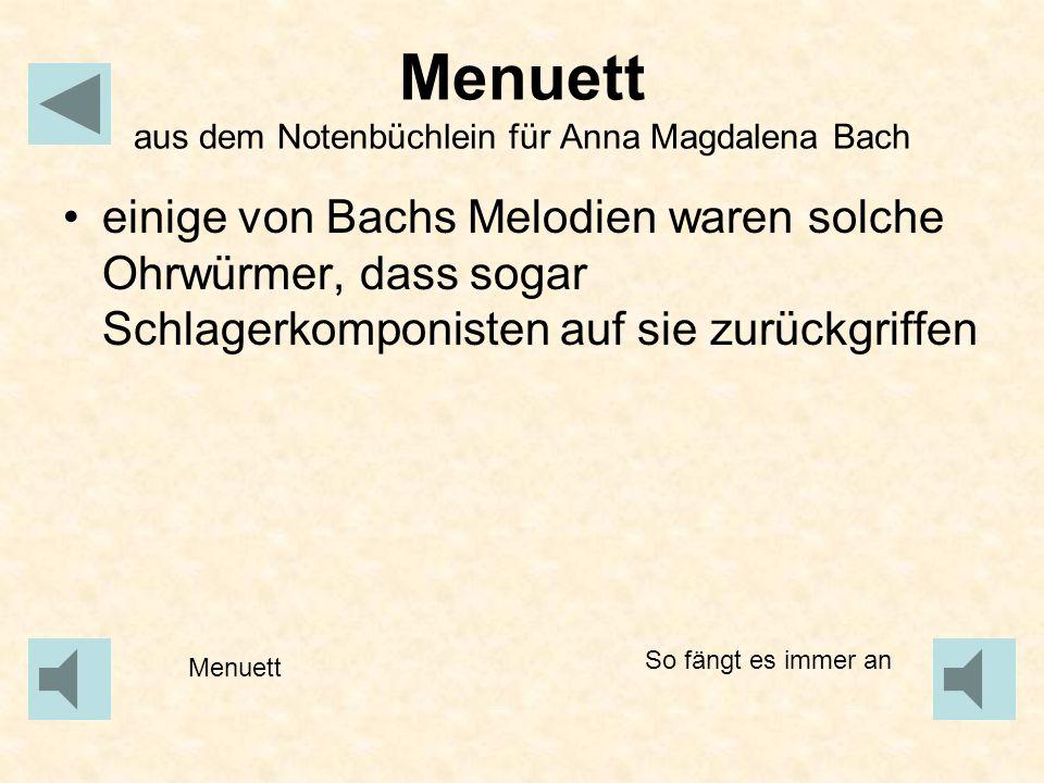 Menuett aus dem Notenbüchlein für Anna Magdalena Bach einige von Bachs Melodien waren solche Ohrwürmer, dass sogar Schlagerkomponisten auf sie zurückg
