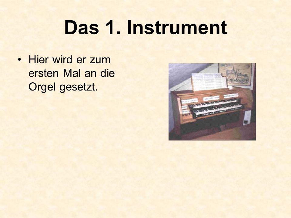 Das 1. Instrument Hier wird er zum ersten Mal an die Orgel gesetzt.