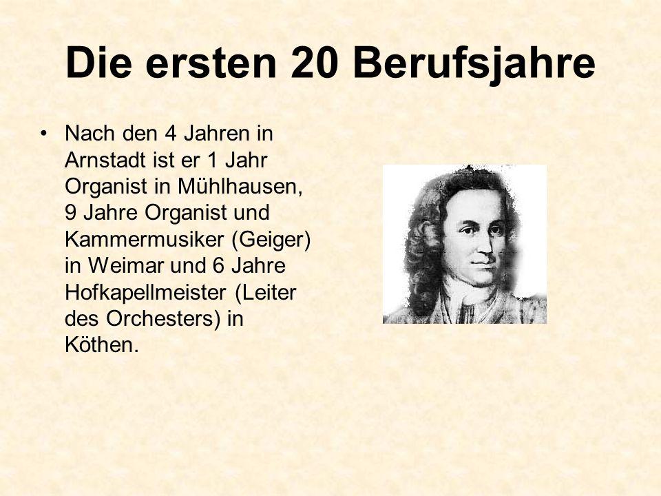 Die ersten 20 Berufsjahre Nach den 4 Jahren in Arnstadt ist er 1 Jahr Organist in Mühlhausen, 9 Jahre Organist und Kammermusiker (Geiger) in Weimar un