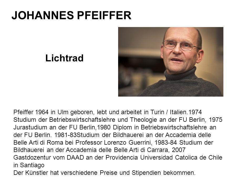 Lichtrad Pfeiffer 1964 in Ulm geboren, lebt und arbeitet in Turin / Italien.1974 Studium der Betriebswirtschaftslehre und Theologie an der FU Berlin,