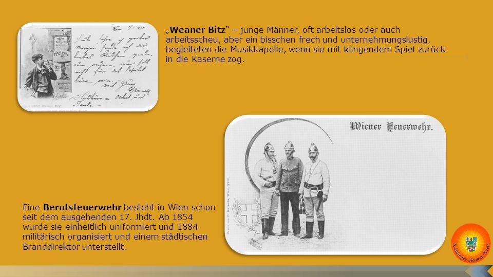 """""""Weaner Bitz – junge Männer, oft arbeitslos oder auch arbeitsscheu, aber ein bisschen frech und unternehmungslustig, begleiteten die Musikkapelle, wenn sie mit klingendem Spiel zurück in die Kaserne zog."""