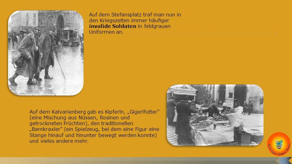 Auf dem Stefansplatz traf man nun in den Kriegszeiten immer häufiger invalide Soldaten in feldgrauen Uniformen an.