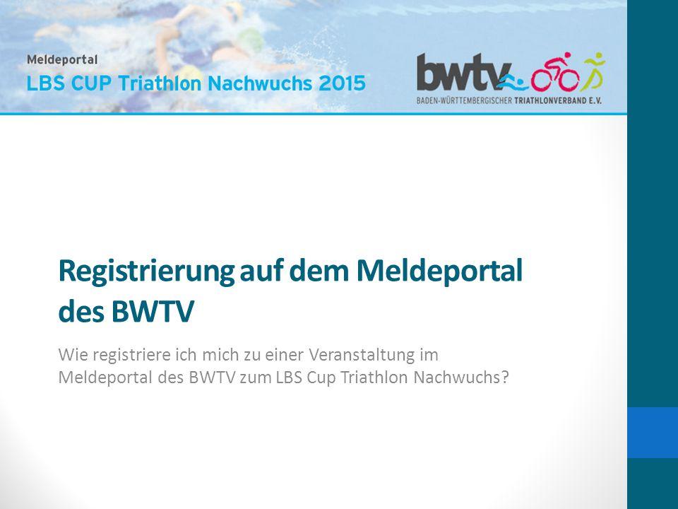 Registrierung auf dem Meldeportal des BWTV Wie registriere ich mich zu einer Veranstaltung im Meldeportal des BWTV zum LBS Cup Triathlon Nachwuchs