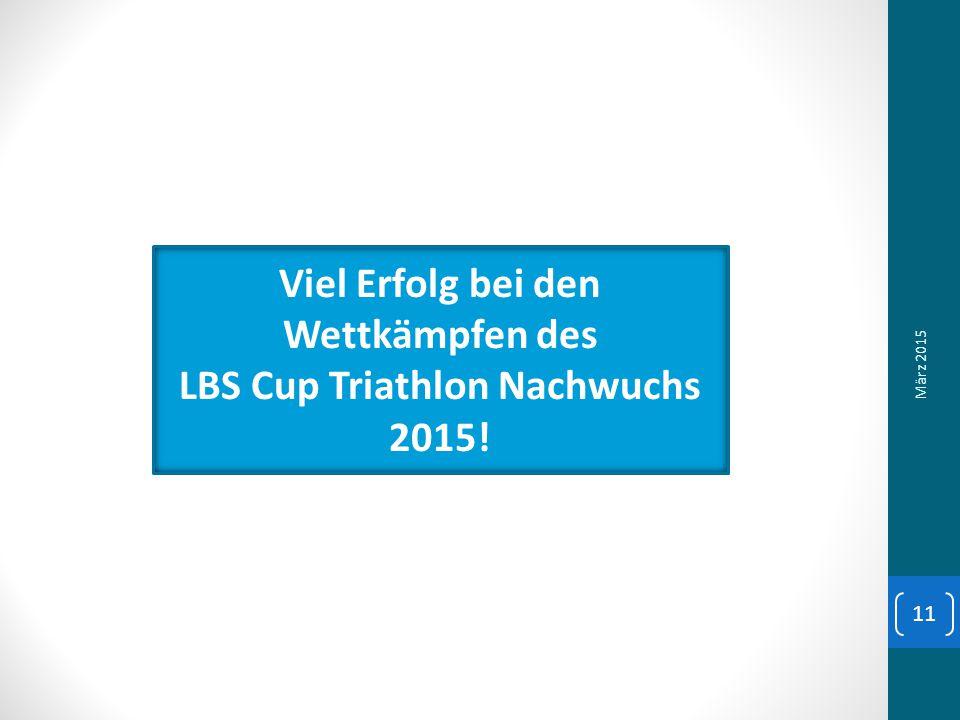 Viel Erfolg bei den Wettkämpfen des LBS Cup Triathlon Nachwuchs 2015! März 2015 11
