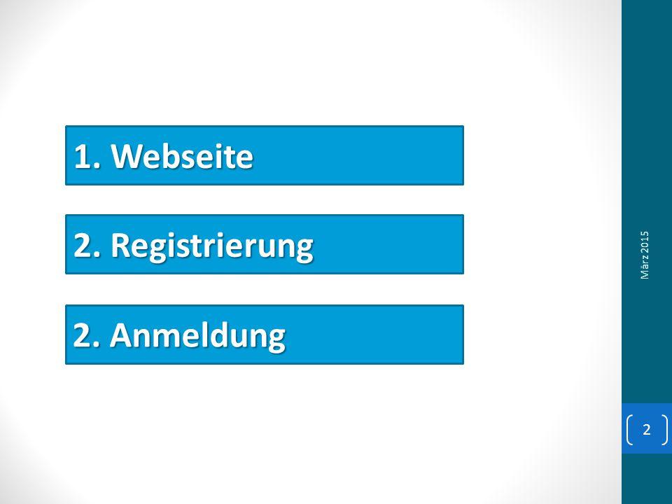 1. Webseite 2. Registrierung 2. Anmeldung März 2015 2