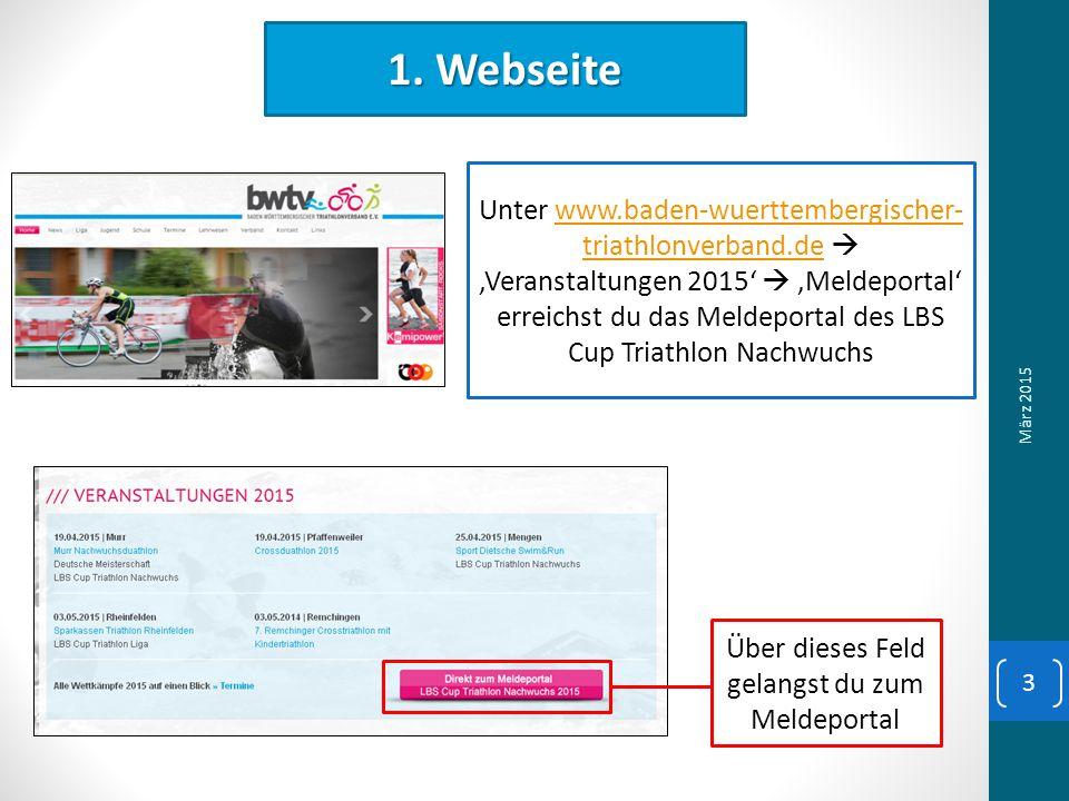 1. Webseite Unter www.baden-wuerttembergischer- triathlonverband.de  'Veranstaltungen 2015'  'Meldeportal' erreichst du das Meldeportal des LBS Cup