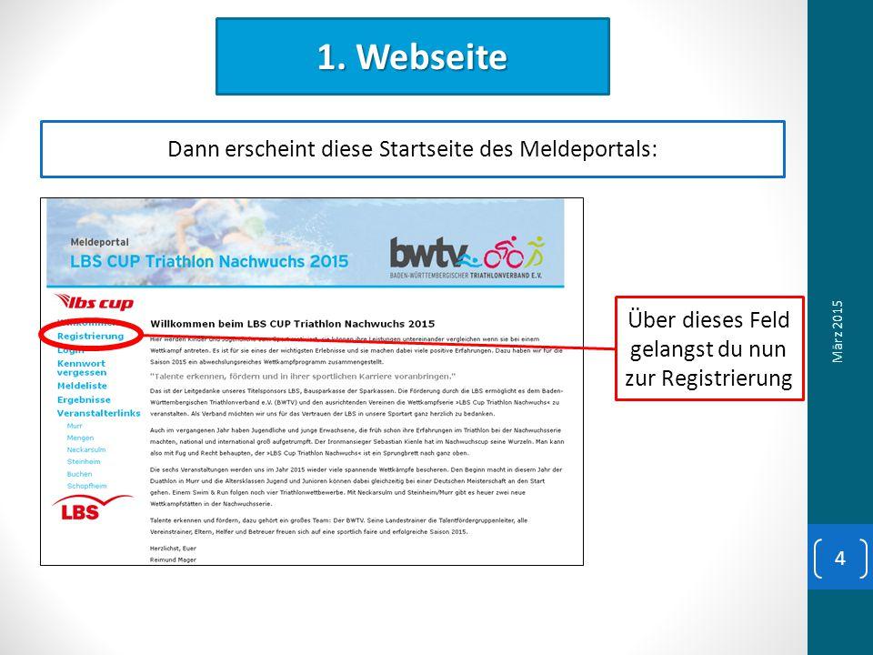 1. Webseite Dann erscheint diese Startseite des Meldeportals: Über dieses Feld gelangst du nun zur Registrierung März 2015 4