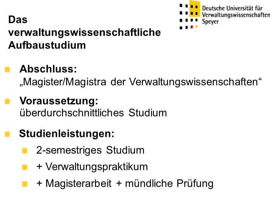 """Abschluss: """"Magister/Magistra der Verwaltungswissenschaften"""" Voraussetzung: überdurchschnittliches Studium Studienleistungen: 2-semestriges Studium +"""