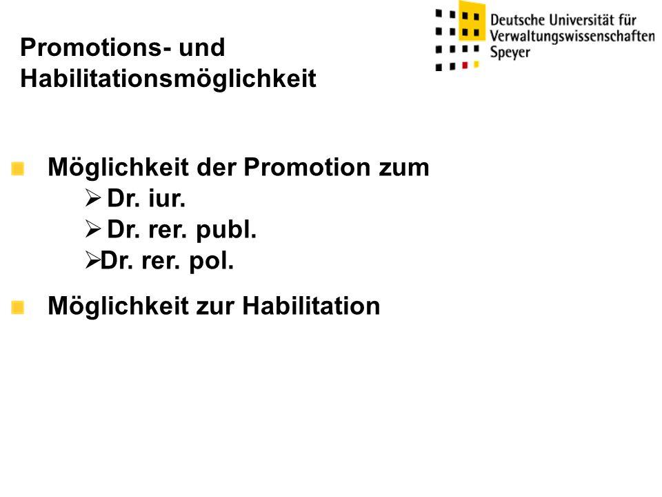 Möglichkeit der Promotion zum  Dr. iur.  Dr. rer. publ.  Dr. rer. pol. Möglichkeit zur Habilitation Promotions- und Habilitationsmöglichkeit