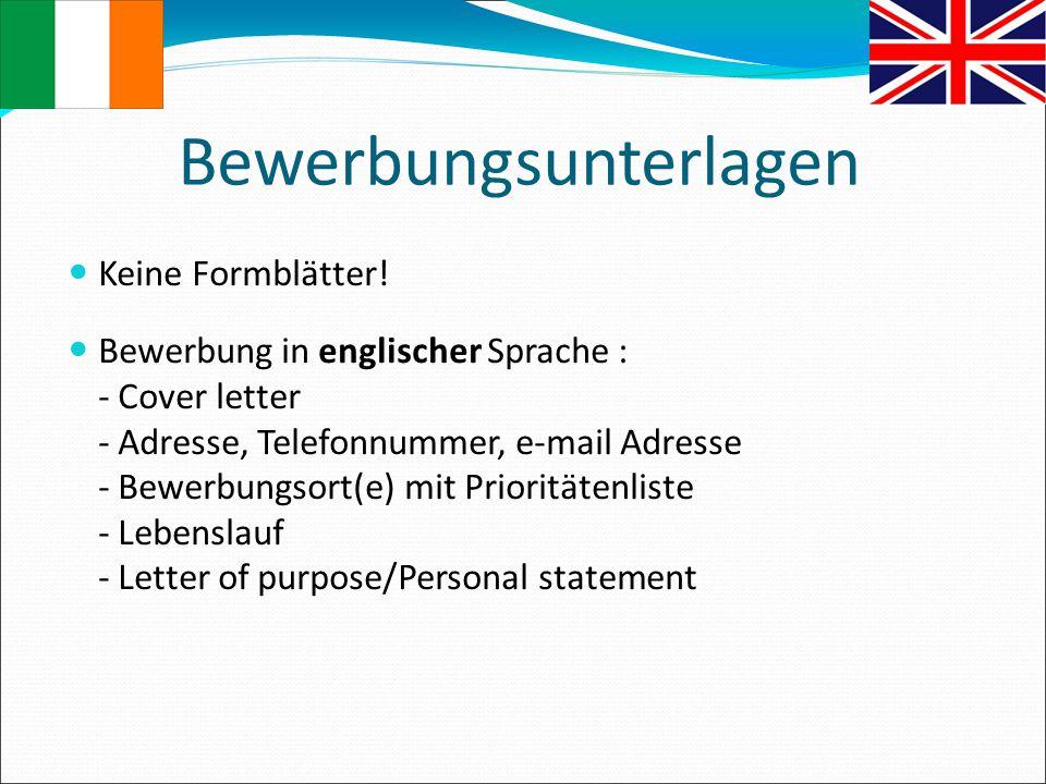 Bewerbungsunterlagen Keine Formblätter! Bewerbung in englischer Sprache : - Cover letter - Adresse, Telefonnummer, e-mail Adresse - Bewerbungsort(e) m