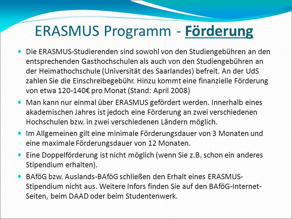 ERASMUS Programm - Förderung Die ERASMUS-Studierenden sind sowohl von den Studiengebühren an den entsprechenden Gasthochschulen als auch von den Studi