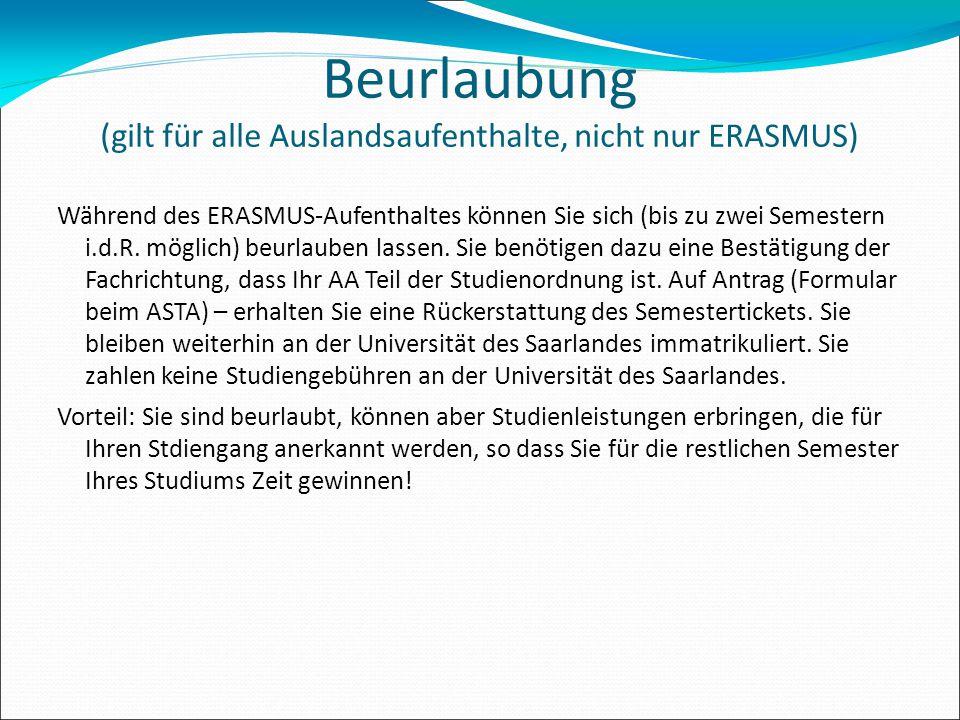 Beurlaubung (gilt für alle Auslandsaufenthalte, nicht nur ERASMUS) Während des ERASMUS-Aufenthaltes können Sie sich (bis zu zwei Semestern i.d.R. mög