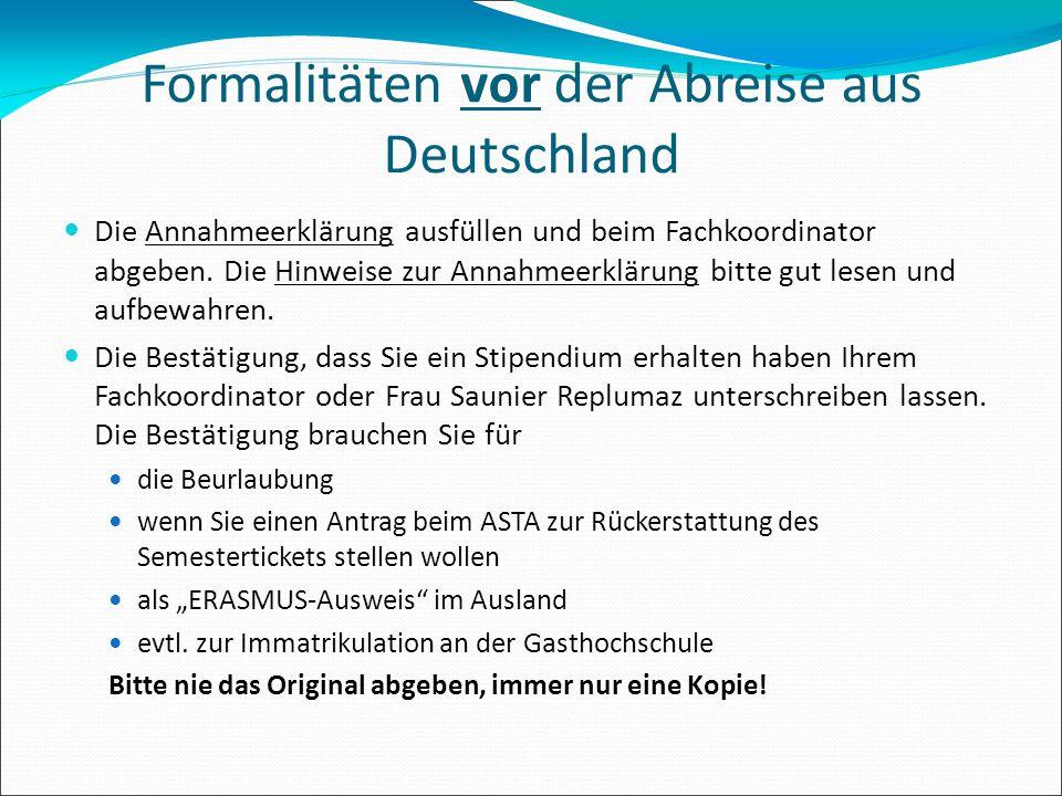 Formalitäten vor der Abreise aus Deutschland Die Annahmeerklärung ausfüllen und beim Fachkoordinator abgeben. Die Hinweise zur Annahmeerklärung bitte
