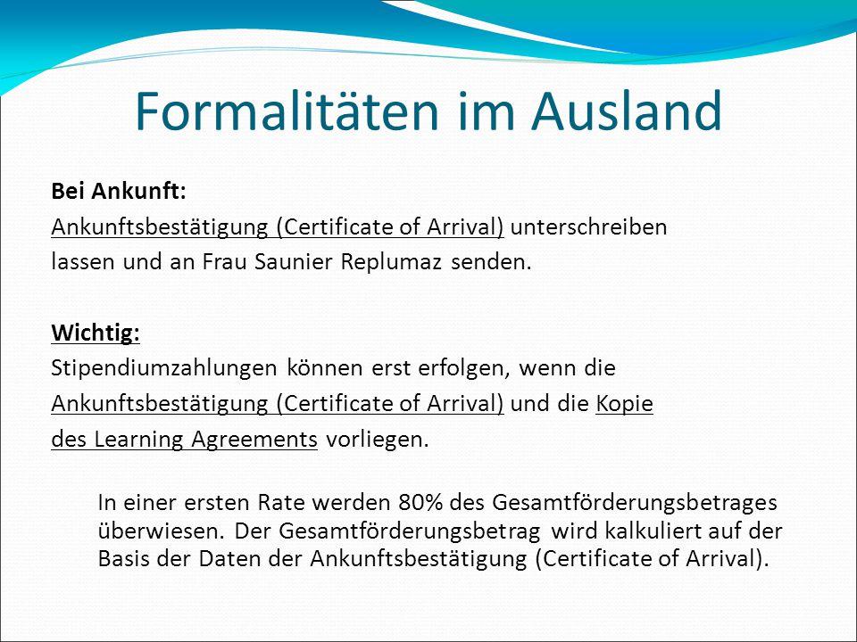 Formalitäten im Ausland Bei Ankunft: Ankunftsbestätigung (Certificate of Arrival) unterschreiben lassen und an Frau Saunier Replumaz senden. Wichtig: