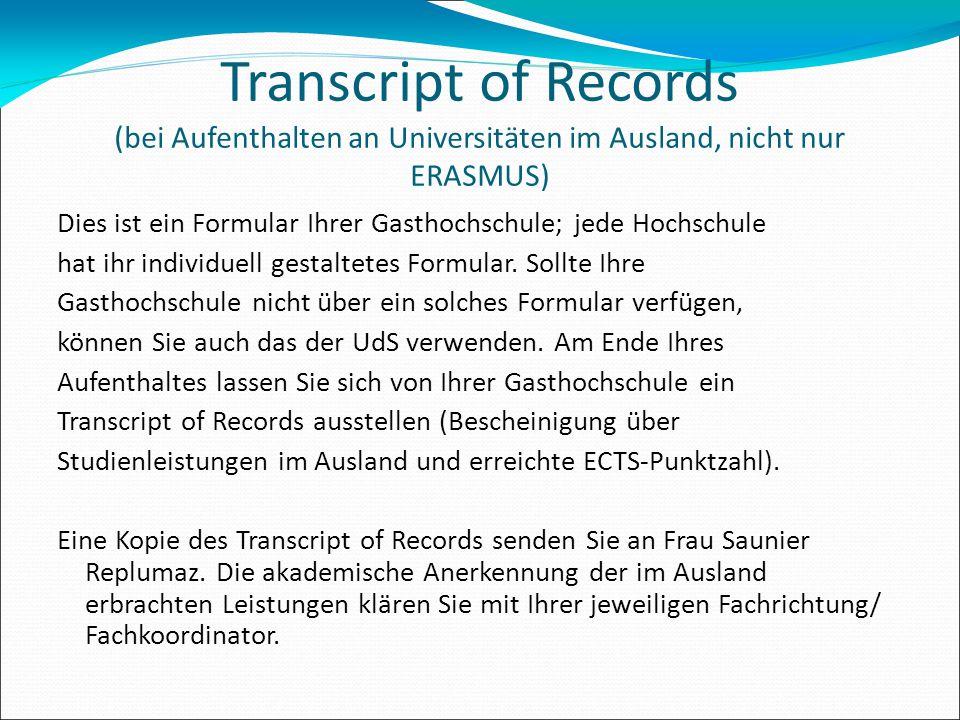 Transcript of Records (bei Aufenthalten an Universitäten im Ausland, nicht nur ERASMUS) Dies ist ein Formular Ihrer Gasthochschule; jede Hochschule h