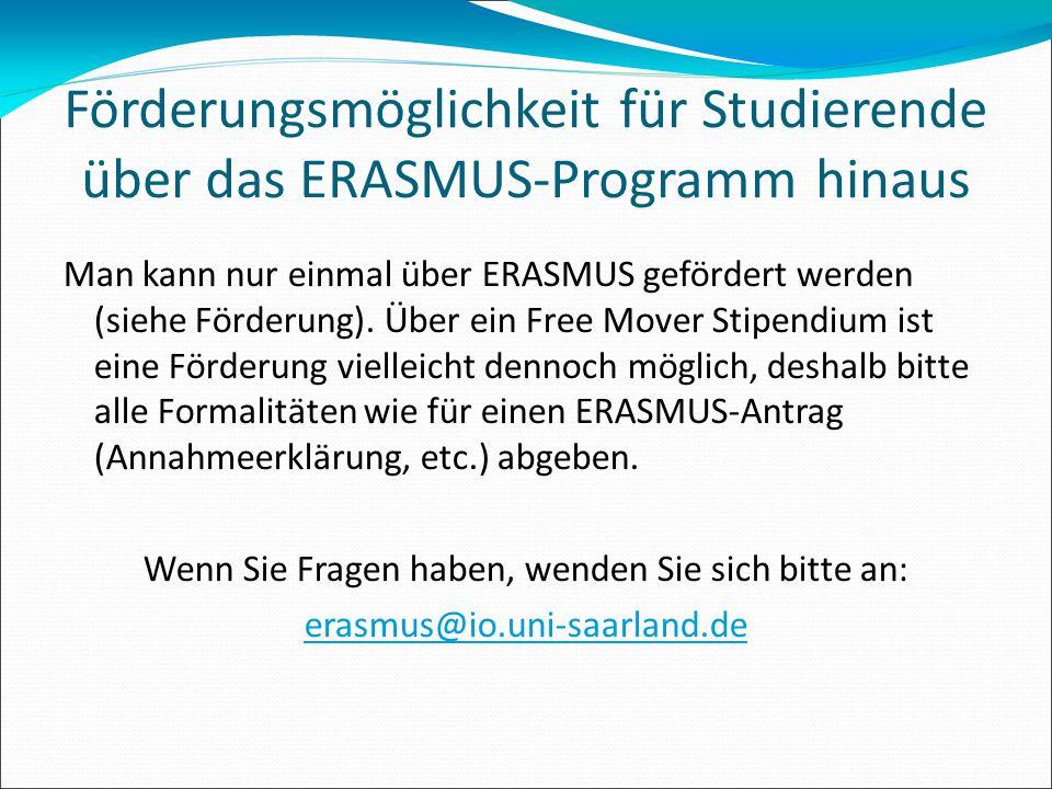 Förderungsmöglichkeit für Studierende über das ERASMUS-Programm hinaus Man kann nur einmal über ERASMUS gefördert werden (siehe Förderung). Über ein F