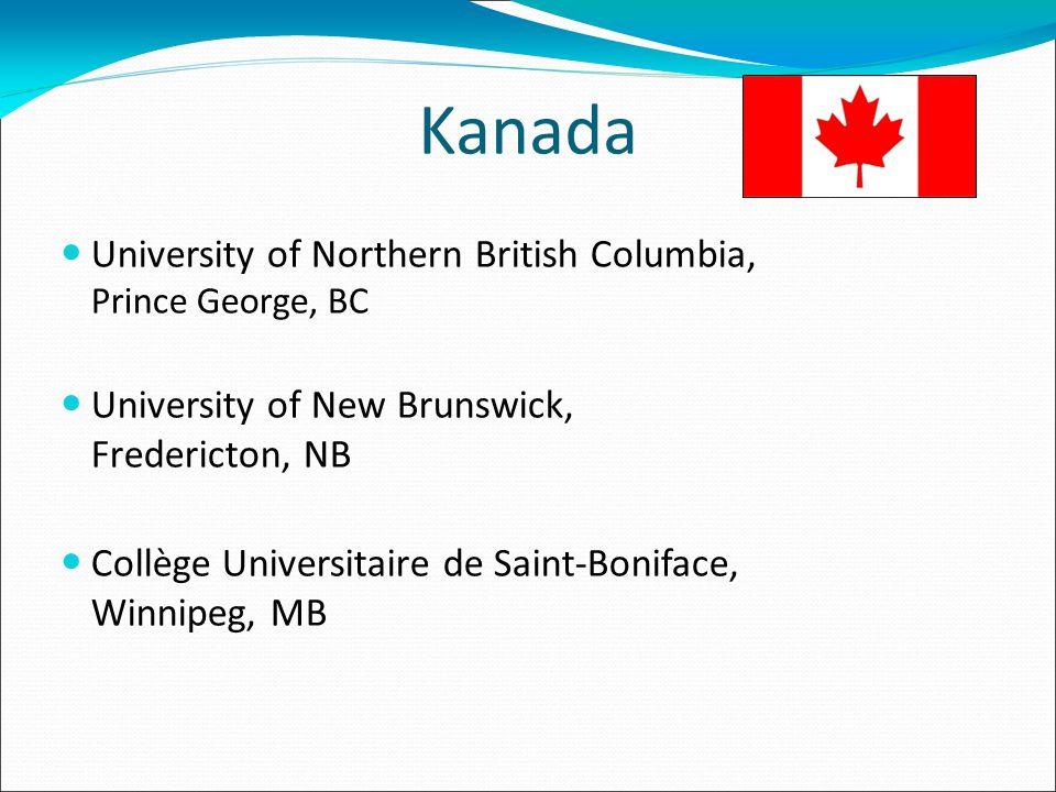 Kanada University of Northern British Columbia, Prince George, BC University of New Brunswick, Fredericton, NB Collège Universitaire de Saint-Boniface