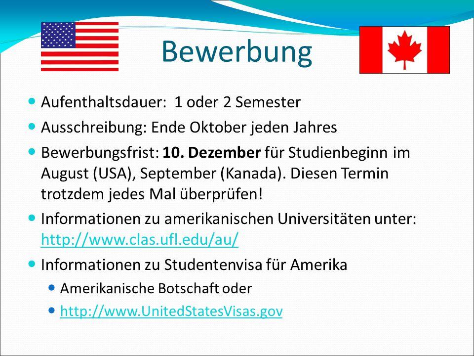 Bewerbung Aufenthaltsdauer: 1 oder 2 Semester Ausschreibung: Ende Oktober jeden Jahres Bewerbungsfrist: 10. Dezember für Studienbeginn im August (USA)