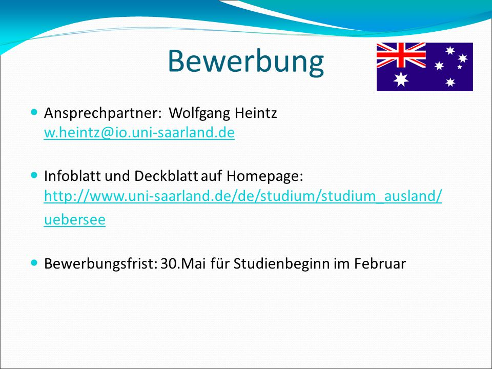 Bewerbung Ansprechpartner: Wolfgang Heintz w.heintz@io.uni-saarland.de Infoblatt und Deckblatt auf Homepage: http://www.uni-saarland.de/de/studium/stu