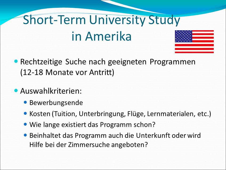 Short-Term University Study in Amerika Rechtzeitige Suche nach geeigneten Programmen (12-18 Monate vor Antritt) Auswahlkriterien: Bewerbungsende Koste