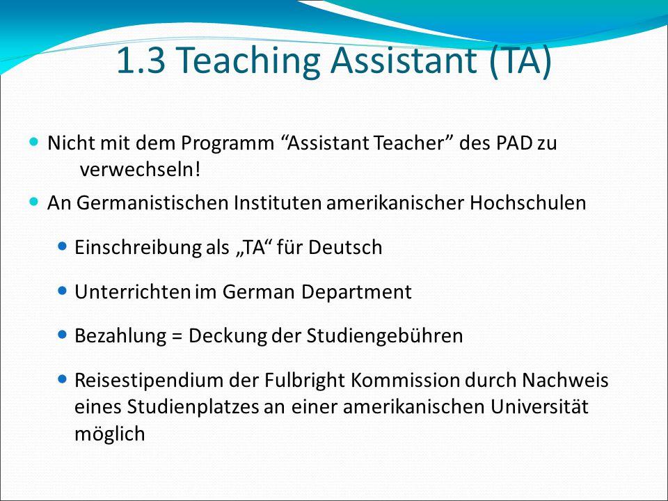 """1.3 Teaching Assistant (TA) Nicht mit dem Programm """"Assistant Teacher"""" des PAD zu verwechseln! An Germanistischen Instituten amerikanischer Hochschul"""