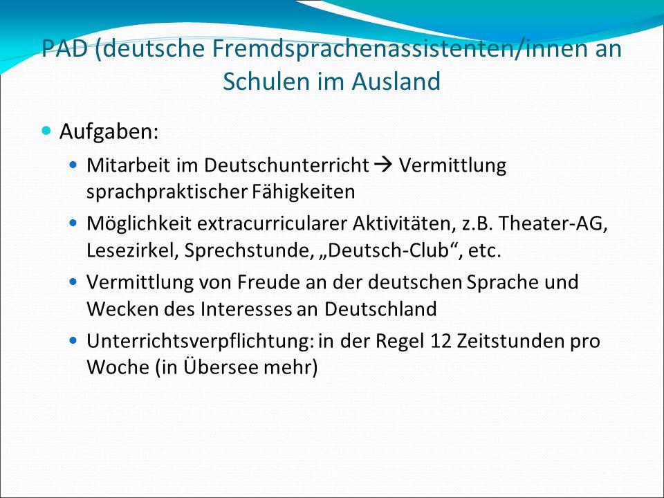 PAD (deutsche Fremdsprachenassistenten/innen an Schulen im Ausland Aufgaben: Mitarbeit im Deutschunterricht  Vermittlung sprachpraktischer Fähigkeite