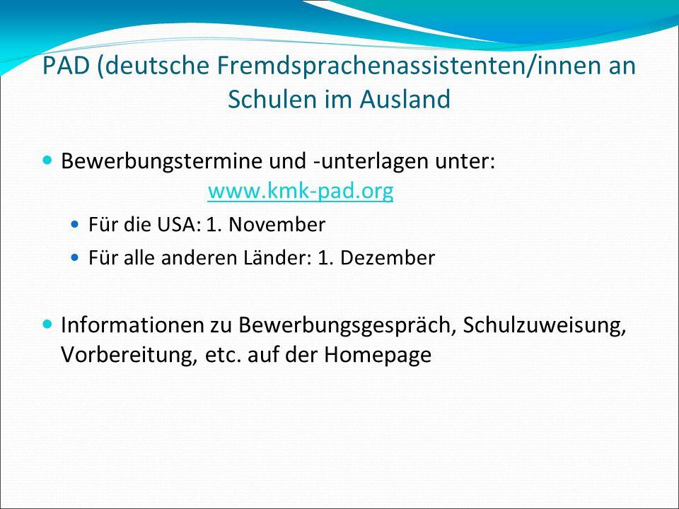 PAD (deutsche Fremdsprachenassistenten/innen an Schulen im Ausland Bewerbungstermine und -unterlagen unter: www.kmk-pad.org Für die USA: 1. November F
