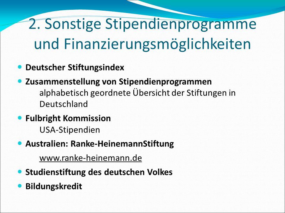 2. Sonstige Stipendienprogramme und Finanzierungsmöglichkeiten Deutscher Stiftungsindex Zusammenstellung von Stipendienprogrammen alphabetisch geordne