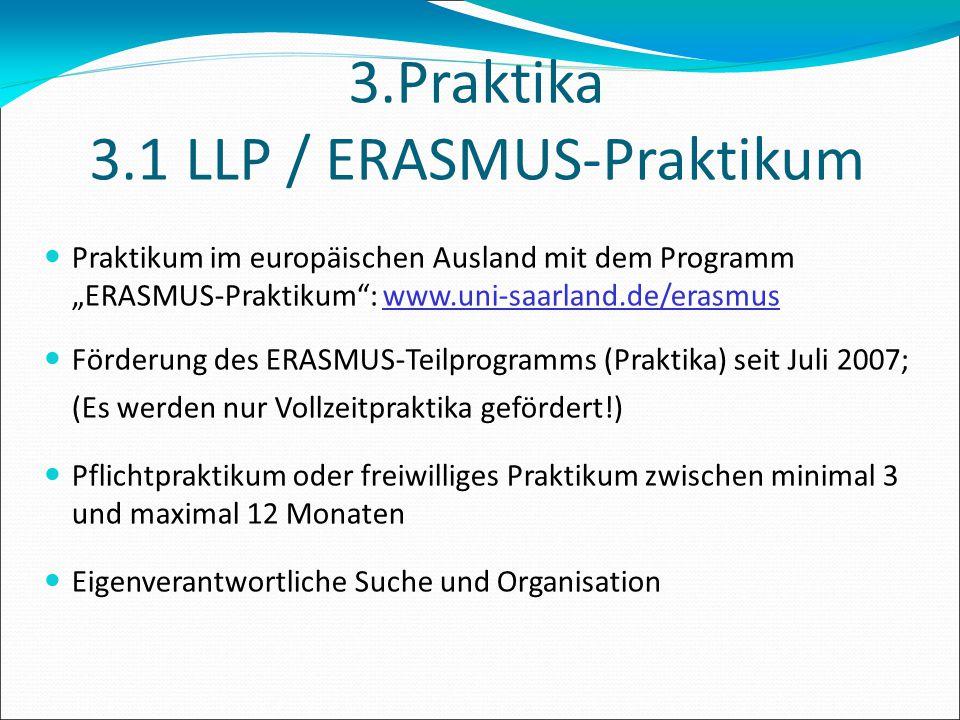 """3.Praktika 3.1 LLP / ERASMUS-Praktikum Praktikum im europäischen Ausland mit dem Programm """"ERASMUS-Praktikum"""": www.uni-saarland.de/erasmus Förderung d"""