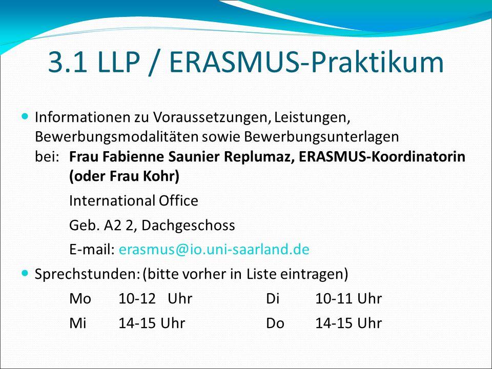 3.1 LLP / ERASMUS-Praktikum Informationen zu Voraussetzungen, Leistungen, Bewerbungsmodalitäten sowie Bewerbungsunterlagen bei: Frau Fabienne Saunier