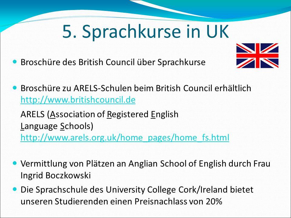 5. Sprachkurse in UK Broschüre des British Council über Sprachkurse Broschüre zu ARELS-Schulen beim British Council erhältlich http://www.britishcounc