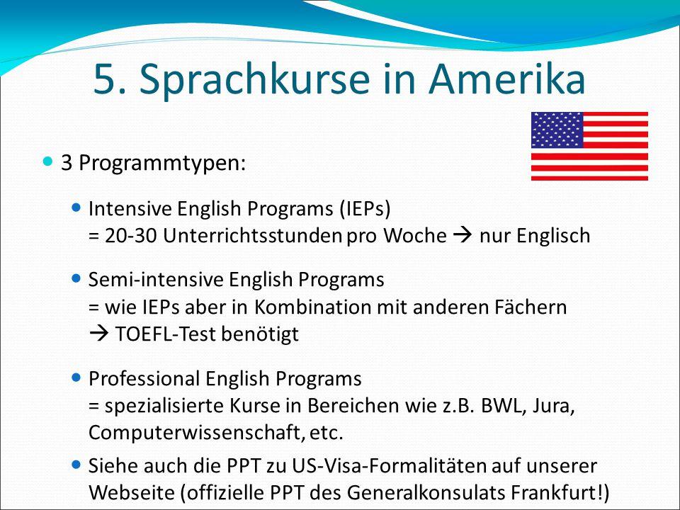5. Sprachkurse in Amerika 3 Programmtypen: Intensive English Programs (IEPs) = 20-30 Unterrichtsstunden pro Woche  nur Englisch Semi-intensive Englis