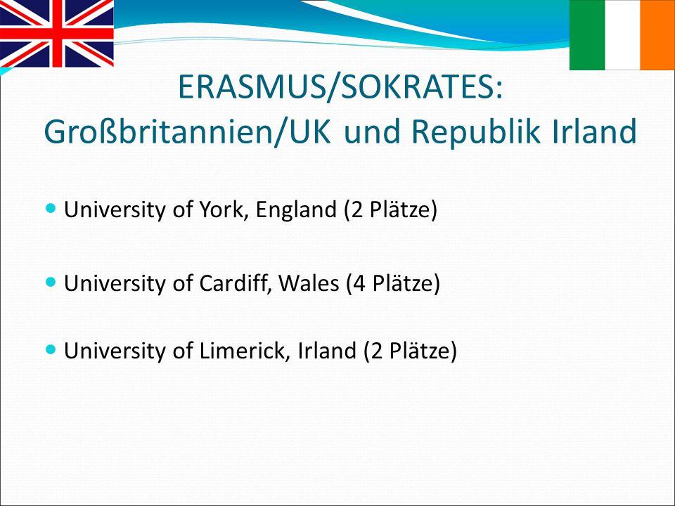 ERASMUS/SOKRATES: Großbritannien/UK und Republik Irland University of York, England (2 Plätze) University of Cardiff, Wales (4 Plätze) University of L