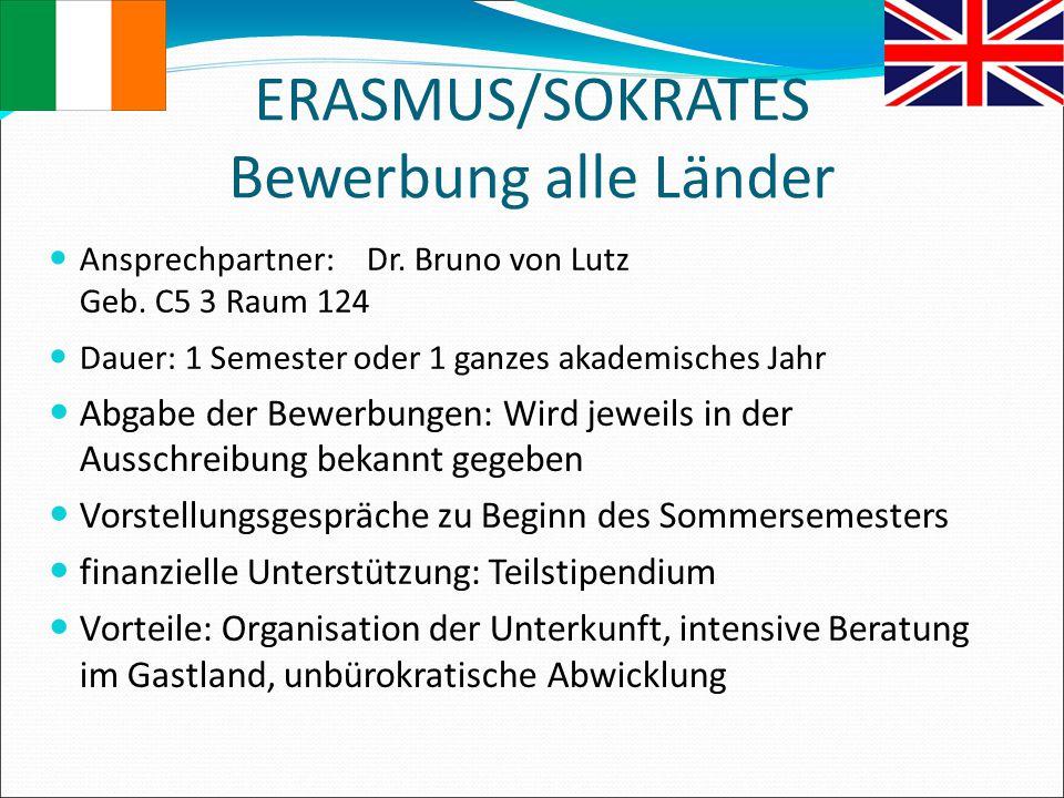 ERASMUS/SOKRATES Bewerbung alle Länder Ansprechpartner: Dr. Bruno von Lutz Geb. C5 3 Raum 124 Dauer: 1 Semester oder 1 ganzes akademisches Jahr Abgabe