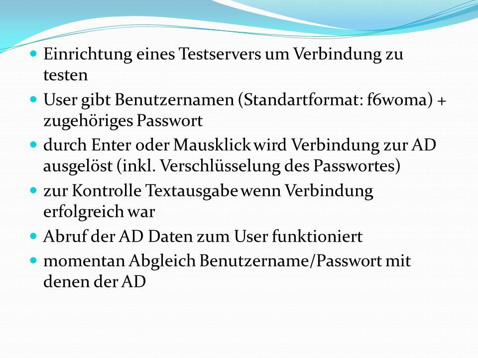 Einrichtung eines Testservers um Verbindung zu testen User gibt Benutzernamen (Standartformat: f6woma) + zugehöriges Passwort durch Enter oder Mauskli